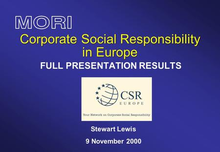 Corporate Social Responsibility in Europe FULL PRESENTATION RESULTS Stewart Lewis 9 November 2000.