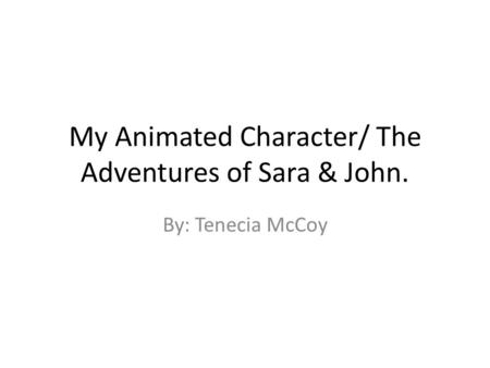 My Animated Character/ The Adventures of Sara & John. By: Tenecia McCoy.