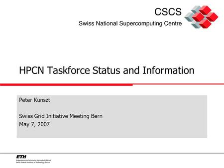 HPCN Taskforce Status and Information Peter Kunszt Swiss Grid Initiative Meeting Bern May 7, 2007.