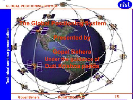 Technical seminar presentation GLOBAL POSITIONING SYSTEM Gopal Behera Roll#IT200127177 [1] The Global Positioning System Presented by Gopal Behera Under.