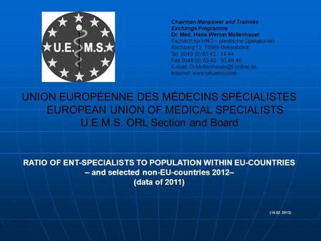 UNION EUROPÉENNE DES MÉDECINS SPÉCIALISTES EUROPEAN UNION OF MEDICAL SPECIALISTS U.E.M.S. ORL Section and Board RATIO OF ENT-SPECIALISTS TO POPULATION.