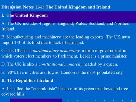 Discussion Notes 11-1: The United Kingdom and Ireland I. The United Kingdom A. The UK includes 4 regions: England, Wales, Scotland, and Northern Ireland.