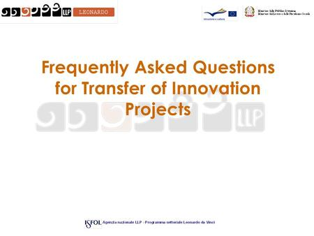 Frequently Asked Questions for Transfer of Innovation Projects.