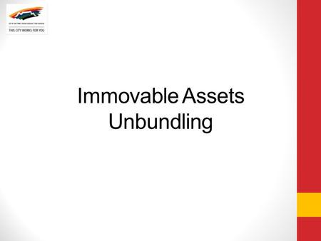 Immovable Assets Unbundling. Purpose The Fixed Asset Register does not function independently of the other financial and management systems. A comprehensive.