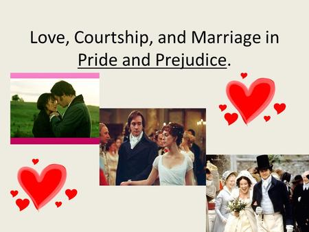 Love, Courtship, and Marriage in Pride and Prejudice.