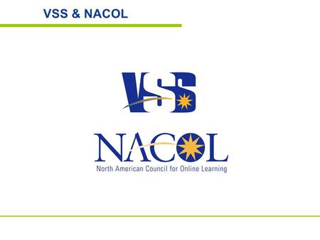 VSS & NACOL. Welcome International Perspective on Online Learning ◊China: 1.3 billion people ◊ 20 million 18 year olds ◊ 2.5 million college slots ◊