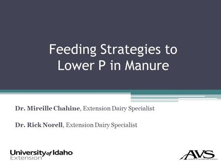 Feeding Strategies to Lower P in Manure Dr. Mireille Chahine, Extension Dairy Specialist Dr. Rick Norell, Extension Dairy Specialist.