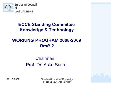 19. 10. 2007Standing Committee Knowledge & Technology - Asko SARJA 1 ECCE Standing Committee Knowledge & Technology WORKING PROGRAM 2008-2009 Draft 2.