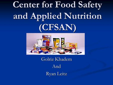 Center for Food Safety and Applied Nutrition (CFSAN) Golriz Khadem And Ryan Leitz.