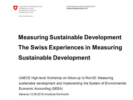 Federal Department of Home Affairs FDHA Federal Statistical Office FSO Measuring Sustainable Development The Swiss Experiences in Measuring Sustainable.