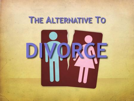 "T HE A LTERNATIVE T O DIVORCE. THEALTERNATIVETODIVORCE ""I Plan To Take Marriage Vows Seriously""  Her life was shattered by parents' divorce  Brutal,"