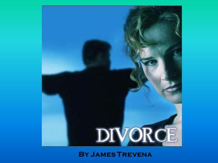 By James Trevena. Introduction There has been a large increase in divorce and these increases have been accompanied by, but not necessarily caused by,