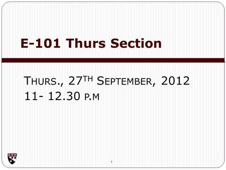 E-101 Thurs Section 1 T HURS., 27 TH S EPTEMBER, 2012 11- 12.30 P. M.