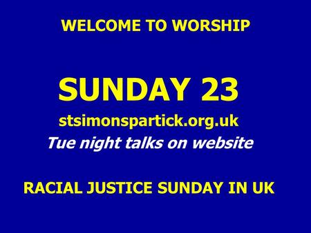 WELCOME TO WORSHIP SUNDAY 23 stsimonspartick.org.uk Tue night talks on website RACIAL JUSTICE SUNDAY IN UK.