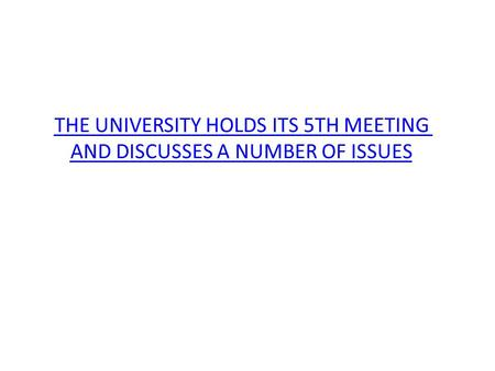 THE UNIVERSITY HOLDS ITS 5TH MEETING AND DISCUSSES A NUMBER OF ISSUES.