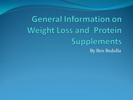 By Ben Bedolla. Introduction What are supplements? Variety of supplements Weight loss supplements Dangers of weight loss supplements Safe weight loss.