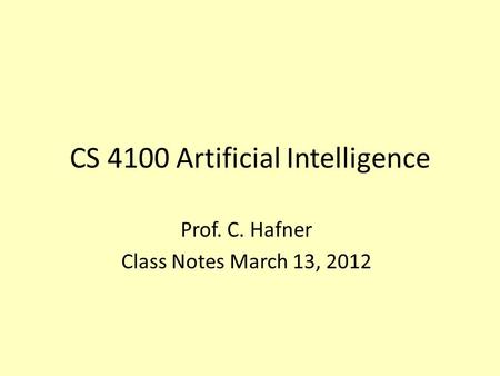 CS 4100 Artificial Intelligence Prof. C. Hafner Class Notes March 13, 2012.