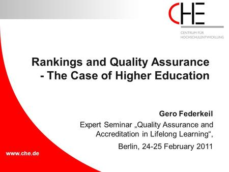 "Www.che.de Gero Federkeil Expert Seminar ""Quality Assurance and Accreditation in Lifelong Learning"", Berlin, 24-25 February 2011 Rankings and Quality Assurance."