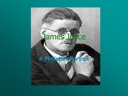 James Joyce A Miniature Portrait Early Years James Joyce born on February 2, 1882, in Rathgar, a fairly prosperous southern suburb of Dublin. James Joyce.