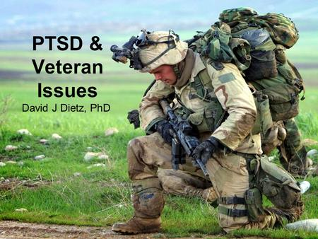 NADE National Conference Columbus, Ohio September 11, 2012 PTSD & Veteran Issues David J Dietz, PhD.