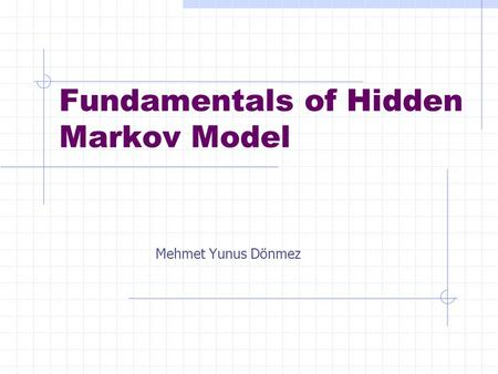 Fundamentals of Hidden Markov Model Mehmet Yunus Dönmez.