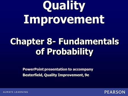 Quality Improvement PowerPoint presentation to accompany Besterfield, Quality Improvement, 9e PowerPoint presentation to accompany Besterfield, Quality.
