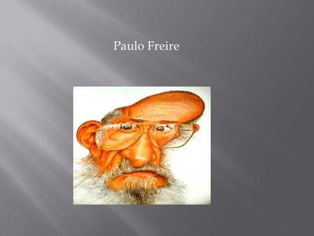 Paulo Freire. Freire was born September 19, 1921 to a middle class family in Recife, Brazil Freire became familiar with poverty and hunger during the.