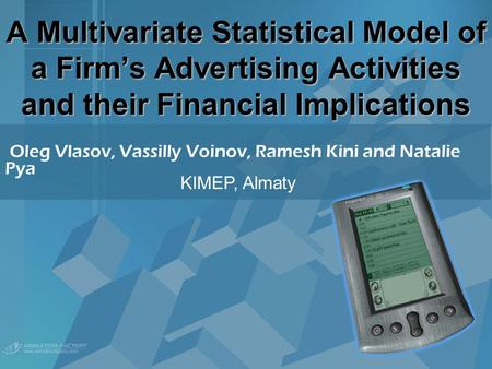 A Multivariate Statistical Model of a Firm's Advertising Activities and their Financial Implications Oleg Vlasov, Vassilly Voinov, Ramesh Kini and Natalie.