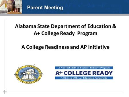 Alabama State Department of Education & A+ College Ready Program A College Readiness and AP Initiative Parent Meeting.