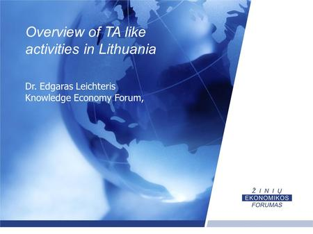Overview of TA like activities in Lithuania Dr. Edgaras Leichteris Knowledge Economy Forum,