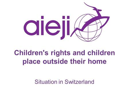 Children's rights and children place outside their home Situation in Switzerland.