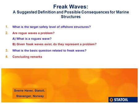 Freak Waves: A Suggested Definition and Possible Consequences for Marine Structures 1. What is the target safety level of offshore structures? 2. Are rogue.