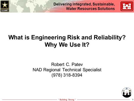 """ Building Strong "" Delivering Integrated, Sustainable, Water Resources Solutions 1 What is Engineering Risk and Reliability? Why We Use It? Robert C."
