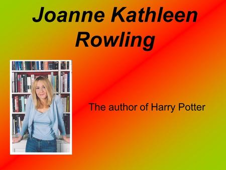 Joanne Kathleen Rowling The author of Harry Potter.
