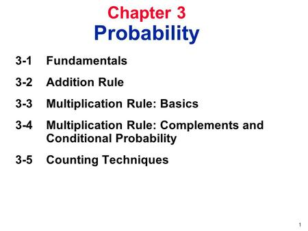 1 Chapter 3 Probability 3-1 Fundamentals 3-2 Addition Rule 3-3 Multiplication Rule: Basics 3-4 Multiplication Rule: Complements and Conditional Probability.