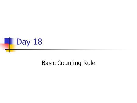Day 18 Basic Counting Rule. Probabilities Related concepts: Experiment, Event, Sample Space If we assume all sample points are equally likely, the probability.