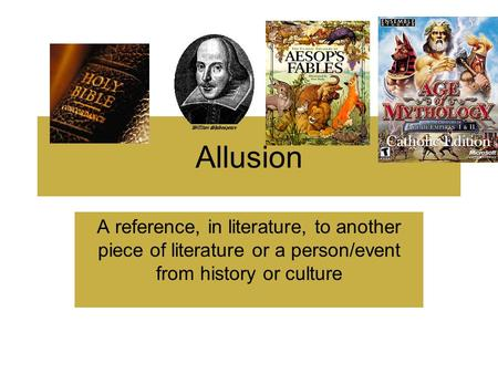 Allusion A reference, in literature, to another piece of literature or a person/event from history or culture.