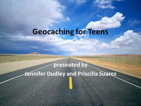 Geocaching for Teens presented by Jennifer Dudley and Priscilla Suarez.