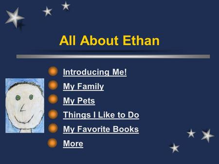 All About Ethan Introducing Me! My Family My Pets Things I Like to Do My Favorite Books More.