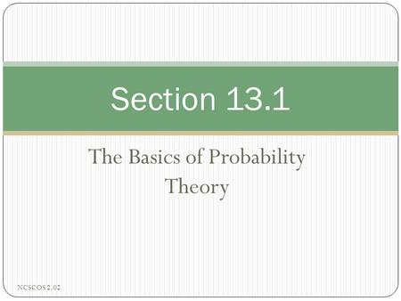 The Basics of Probability Theory Section 13.1 NCSCOS 2.02.