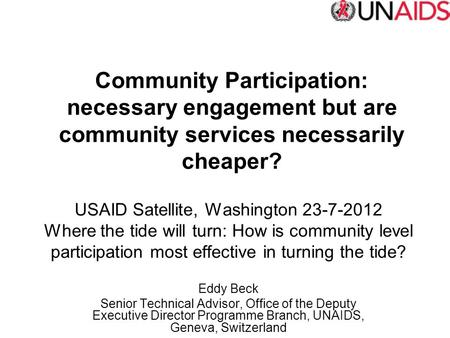 USAID Satellite, Washington 23-7-2012 Where the tide will turn: How is community level participation most effective in turning the tide? Eddy Beck Senior.