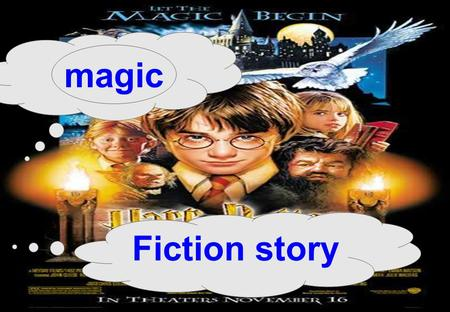Magic Fiction story. Name of the fiction story: Writer: Characters: Time and place Storyline: Harry Potter & Sorcerer's Stone Goblet's Fire Chamber of.