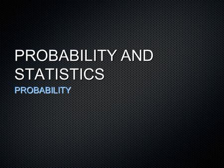 PROBABILITY AND STATISTICS PROBABILITY. Probability IIntroduction to Probability ASatisfactory outcomes vs. total outcomes BBasic Properties CTerminology.