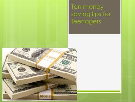 Ten money saving tips for teenagers. 1. Use Coupons On your phone, there are apps for stores and fast food chains, most of these apps have a coupon section.