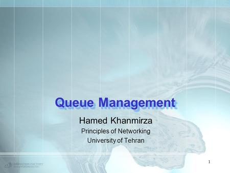 1 Queue Management Hamed Khanmirza Principles of Networking University of Tehran.