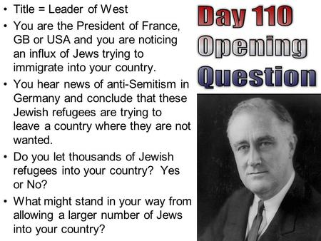 Title = Leader of West You are the President of France, GB or USA and you are noticing an influx of Jews trying to immigrate into your country. You hear.