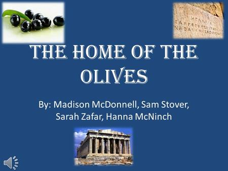 The Home Of the Olives By: Madison McDonnell, Sam Stover, Sarah Zafar, Hanna McNinch.