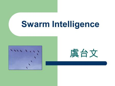 Swarm Intelligence 虞台文. Content Overview Swarm Particle Optimization (PSO) – Example Ant Colony Optimization (ACO)