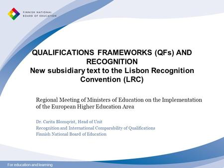 For education and learning QUALIFICATIONS FRAMEWORKS (QFs) AND RECOGNITION New subsidiary text to the Lisbon Recognition Convention (LRC) Regional Meeting.