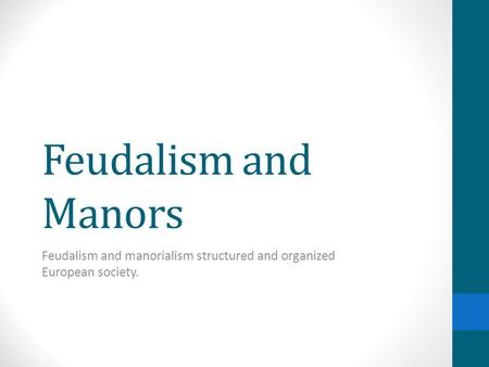Feudalism and manorialism structured and organized European society.